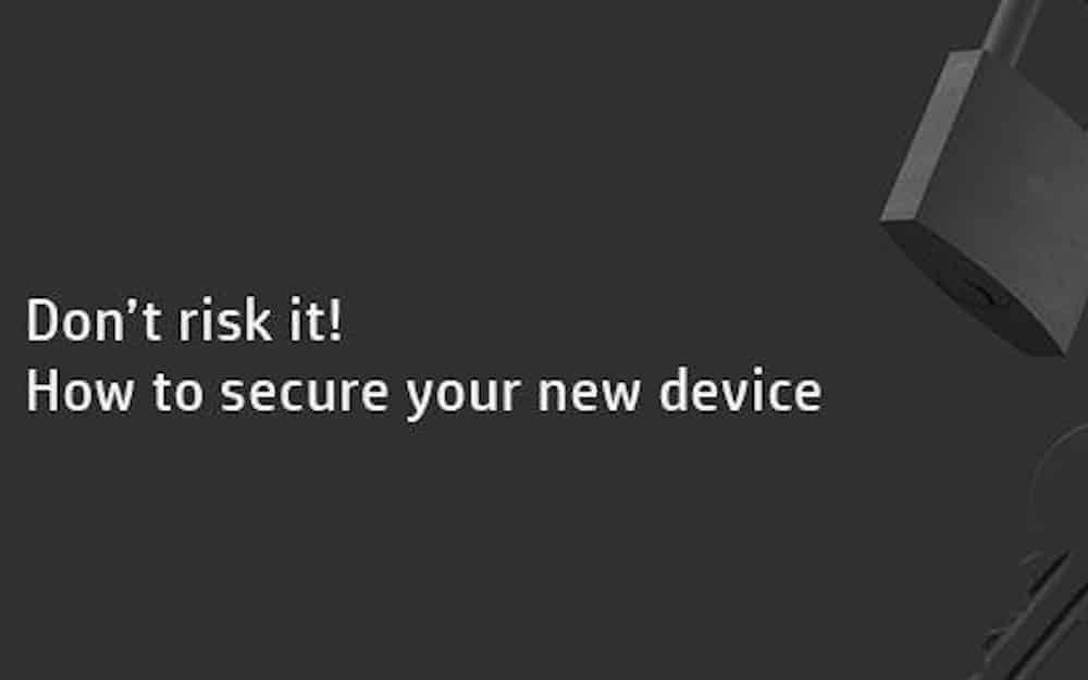 3 simple ways to secure your new device