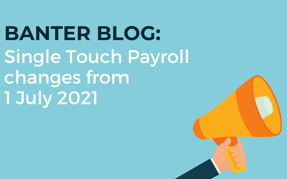 Single Touch Payroll changes from 1 July 2021